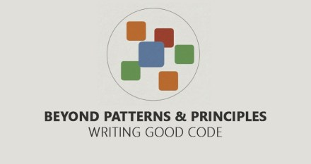 Beyond patterns and principles – Writing good code