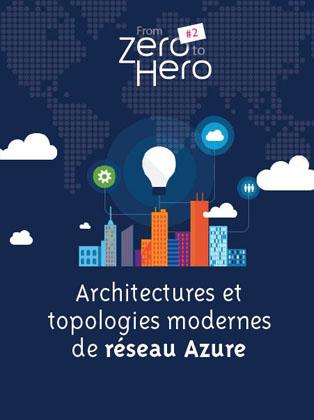 FROM ZERO TO HERO #2 : Architectures et topologies modernes de réseau Azure