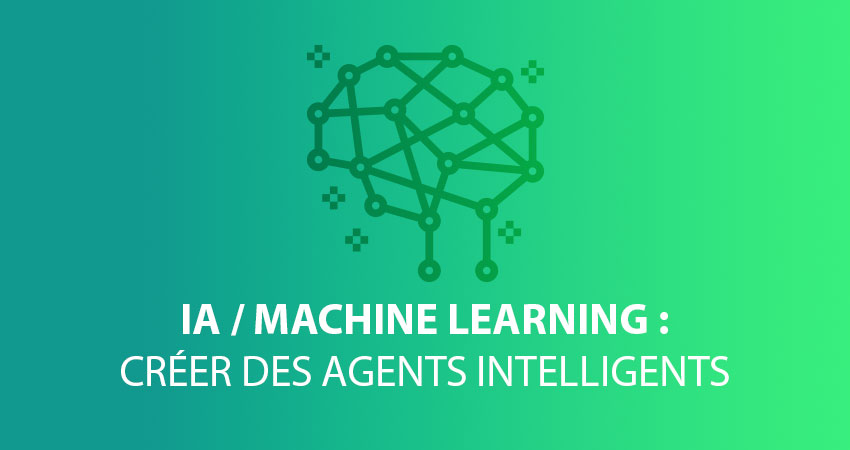IA / Machine Learning : créer des agents intelligents (1/2)