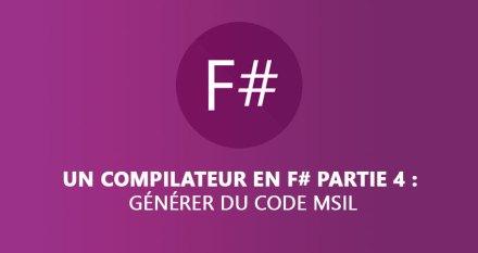 Un compilateur en F# Partie 4 : générer du code MSIL