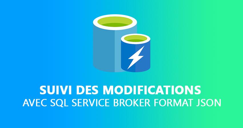 Suivi des modifications avec SQL Service Broker Format JSON