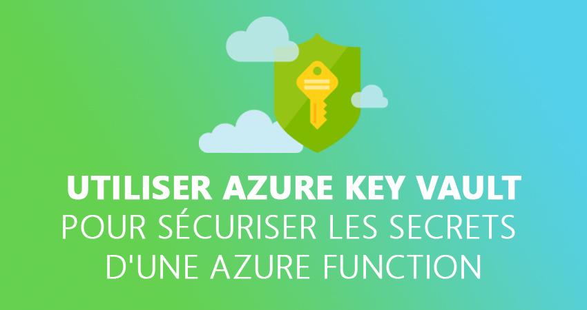 Utiliser Azure Key Vault pour sécuriser les secrets d'une Azure Function