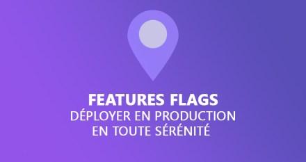 Déployer en production en toute sérénité grâce aux Features Flags