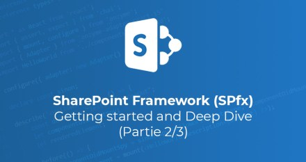 SharePoint Framework (SPfx) : getting started and Deep Dive (Partie 2/3)
