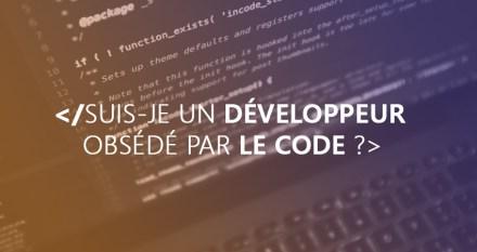 Suis-je un développeur obsédé par le code ?
