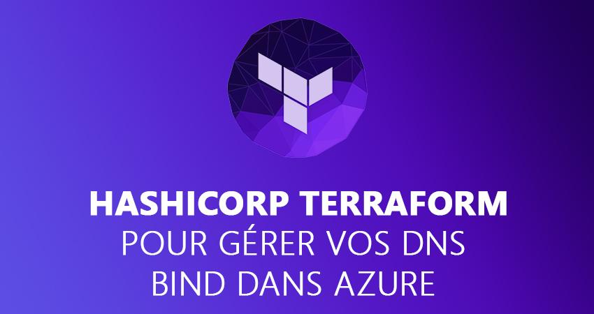 Comment utiliser Hashicorp Terraform pour gérer vos DNS bind9 dans Azure