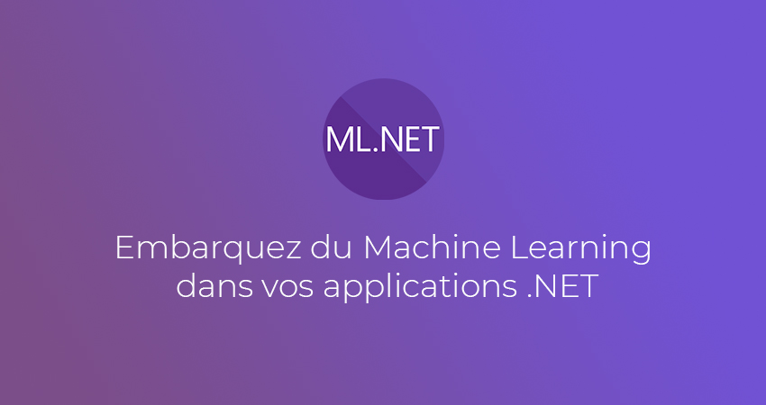 IA/ML.NET : Embarquez du Machine Learning dans vos applications .NET