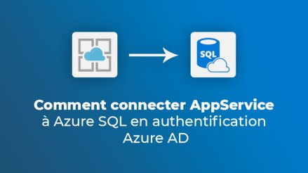 Comment connecter AppService à Azure SQL en authentification Azure AD