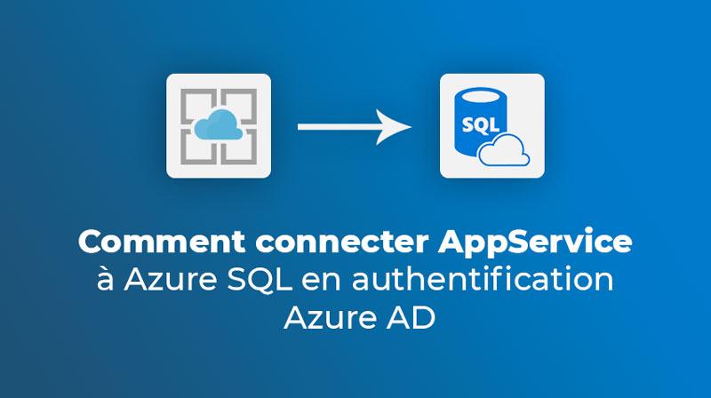 Comment connecter AppService à Azure SQL en authentification Azure AD