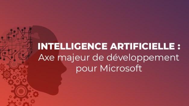 L'Intelligence Artificielle, axe majeur de développement pour Microsoft
