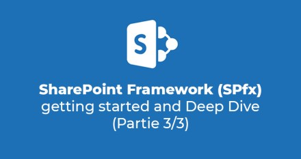 SharePoint Framework (SPfx) : getting started and Deep Dive (Partie 3/3)