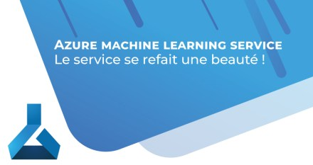 Azure Machine Learning Service se refait une beauté !