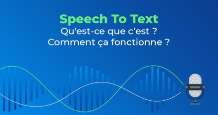 Speech To Text : qu'est-ce que le Speech To Text ?