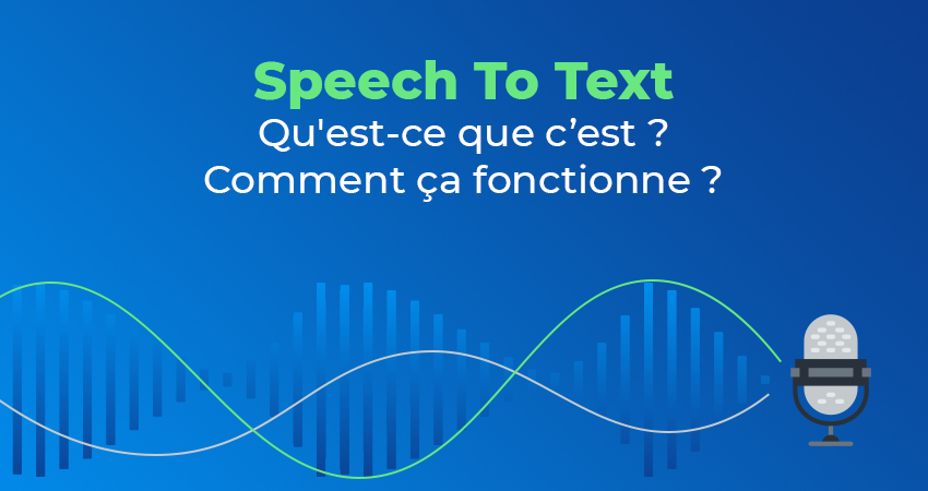 Speech To Text : qu'est-ce que le Speech To Text ?