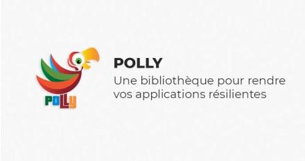 Polly une bibliothèque pour rendre vos applications résilientes