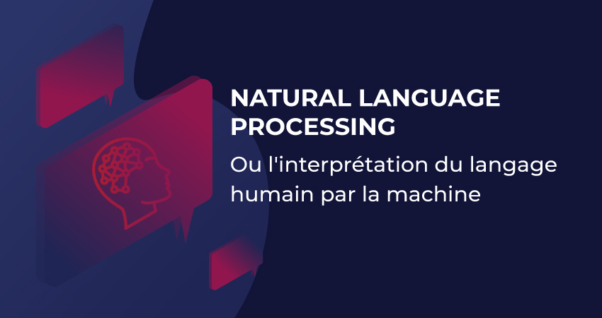 Natural language processing ou l'interprétation du langage humain par la machine