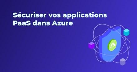 Comment sécuriser vos applications PaaS dans Azure
