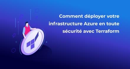 Comment déployer votre infrastructure Azure en toute sécurité avec Terraform