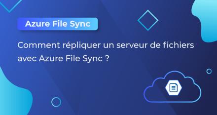 Comment répliquer un serveur de fichiers avec Azure File Sync
