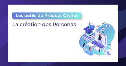 Les outils du Product Owner : La création des Personas