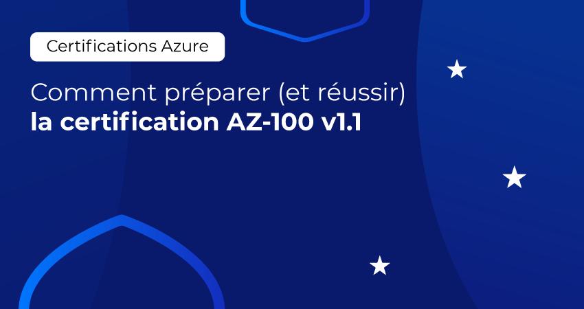 Comment préparer (et réussir) la certification AZ-100 v1 1