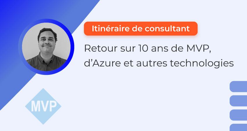 Itinéraire de consultant : retour sur 10 ans de MVP Microsoft, d'Azure et autres technologies