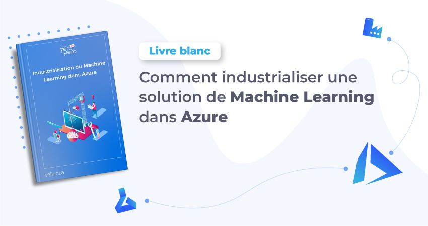 Livre blanc – Comment industrialiser une démarche de Machine Learning dans Azure