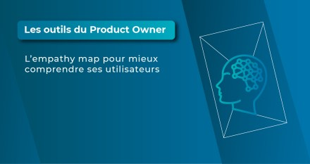 Les outils du Product Owner : l'Empathy Map pour mieux comprendre ses utilisateurs