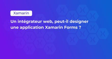 Un intégrateur web, peut-il designer une application Xamarin Forms ?