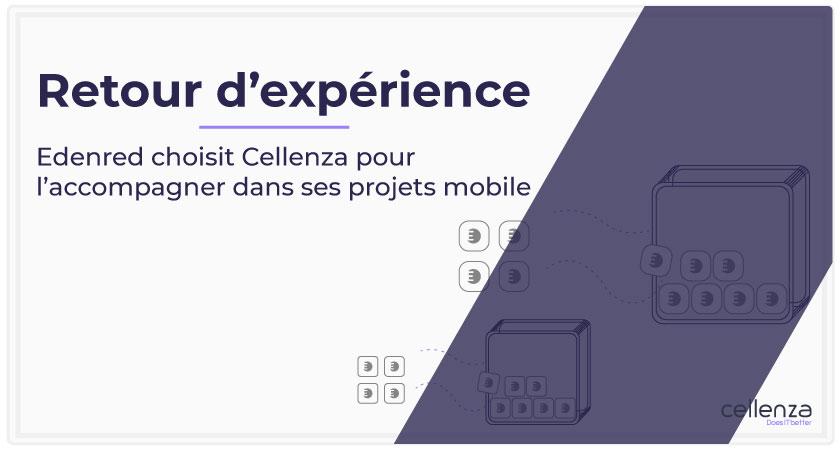 Retour d'expérience client : Edenred choisit Cellenza pour l'accompagner dans ses projets mobiles.