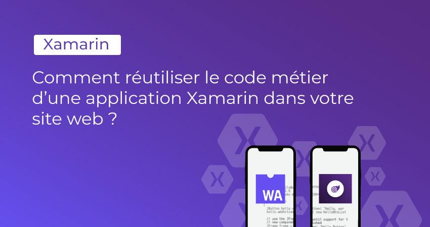 Comment réutiliser le code métier d'une application Xamarin dans votre site web ?