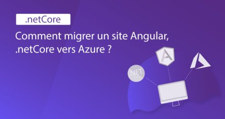 Comment migrer un site Angular, .netCore vers Azure ?