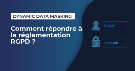 Dynamic Data Masking d'Azure, comment répondre à la réglementation RGPD ?