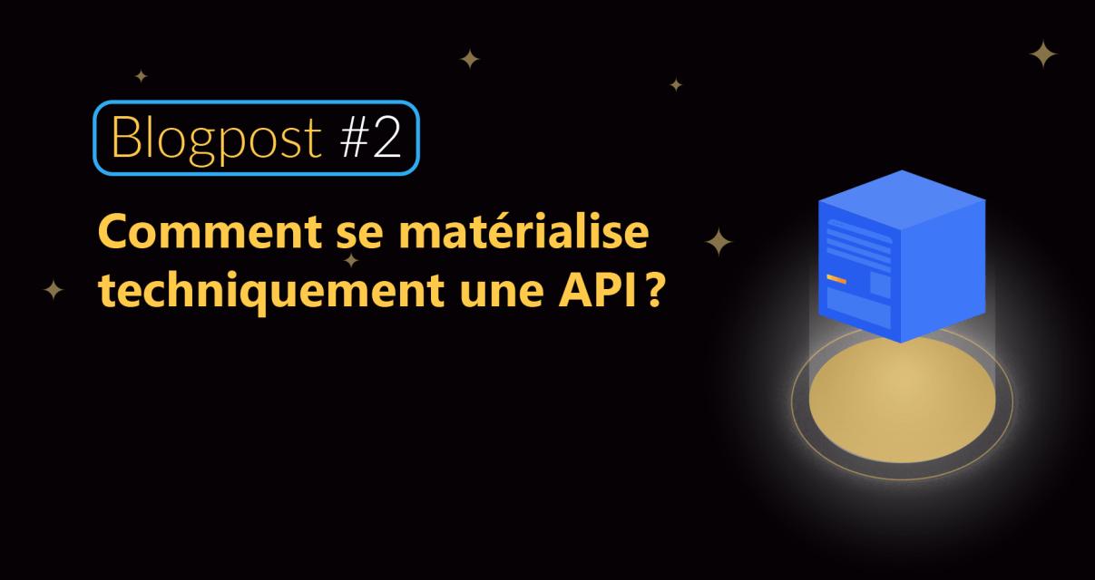 Comment se matérialise techniquement une API?