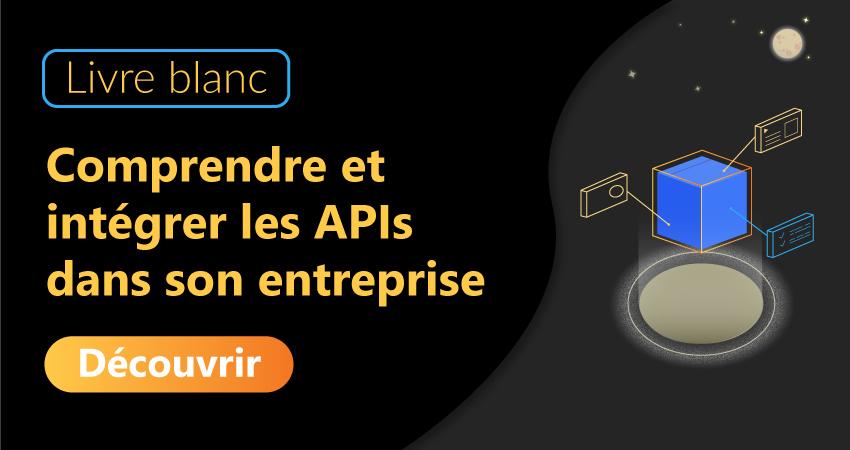 Livre blanc – Comprendre et intégrer les APIs dans son entreprise
