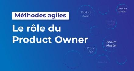 Le rôle du Product Owner au sein d'un projet Agile Scrum