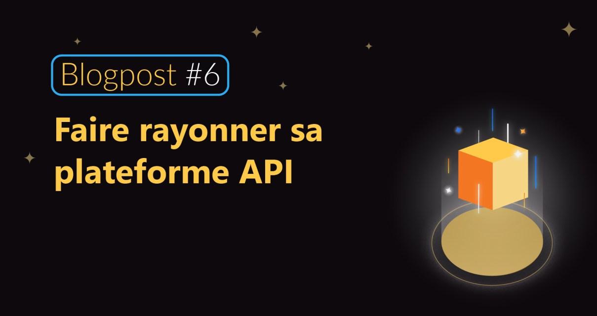 Faire rayonner sa plateforme API