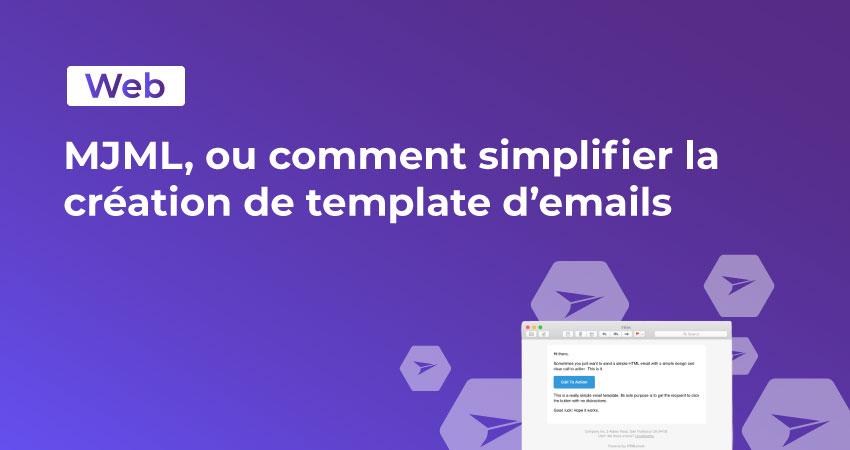 MJML, ou comment simplifier la création de template d'emails