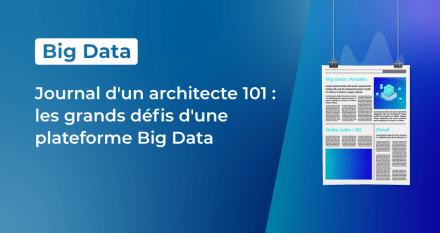 Journal d'un architecte 101 : les grands défis d'une plateforme Big Data