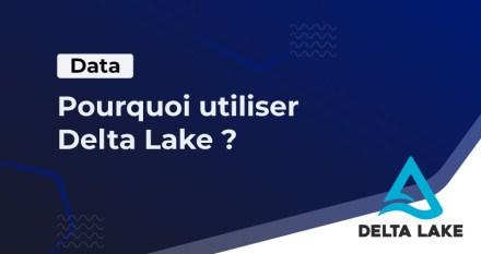 Pourquoi utiliser Delta Lake ?