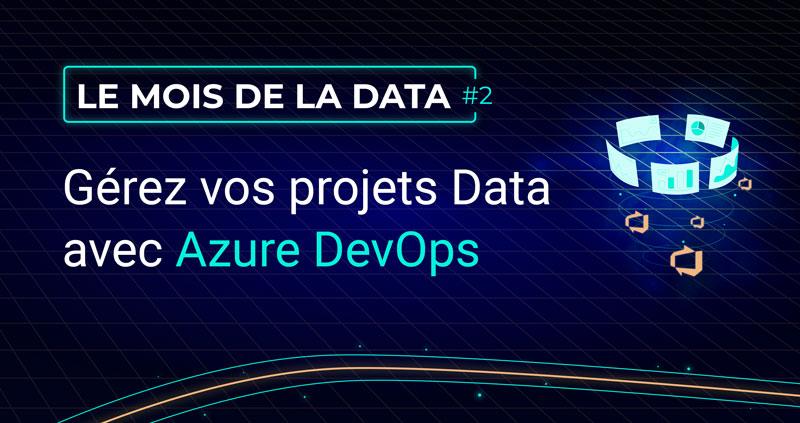 Gérez vos projets data avec Azure DevOps