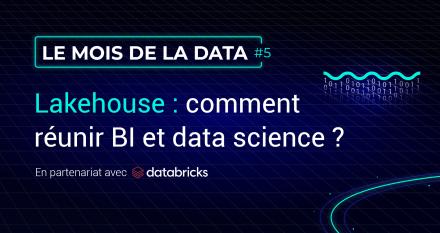 Lakehouse : comment réunir BI et Data Science ?