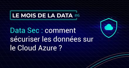 Data Sec : comment sécuriser les données sur le Cloud Azure ?
