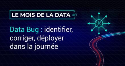 Data Bug : identifier, corriger, déployer dans la journée