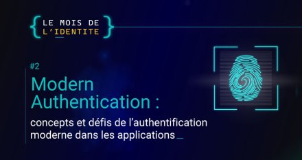 Modern Authentication : concepts et défis de l'authentification moderne dans les applications