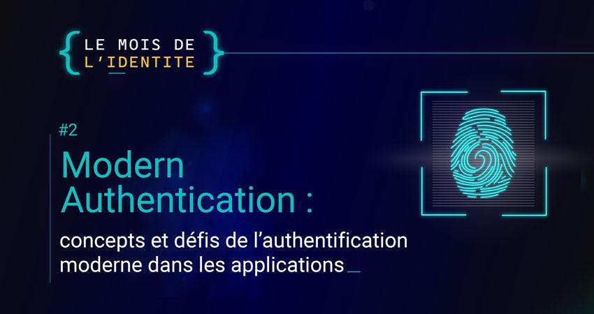 Modern Authentication : concepts et défis de l'authentification moderne dans les applications