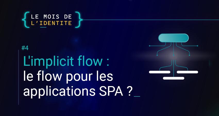 L'implicit flow, le flow pour les applications SPA ? Plus pour longtemps…