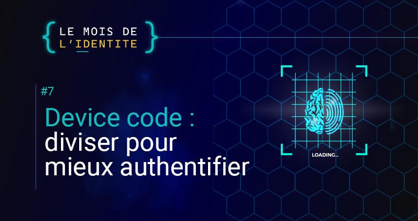 Device code : diviser pour mieux authentifier