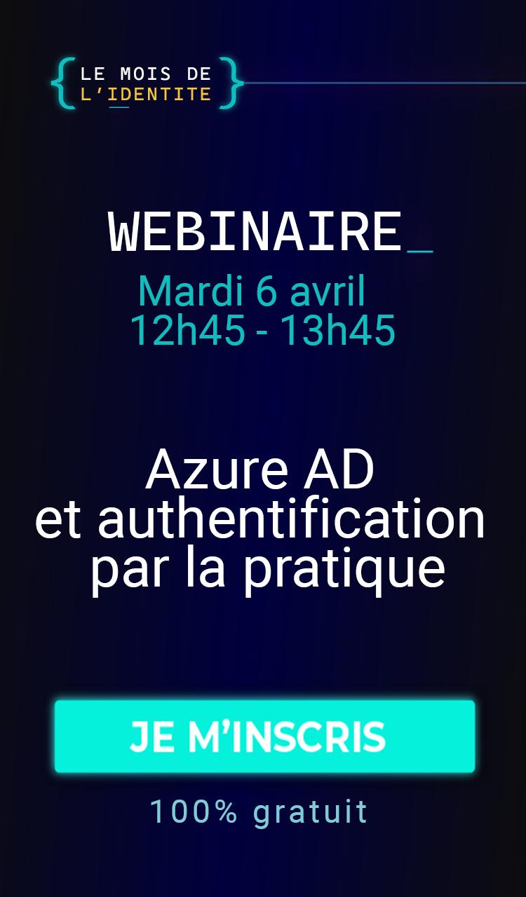 Webinaire - Azure AD et authentification par la pratique