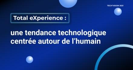 Total eXperience : une tendance technologique centrée autour de l'humain